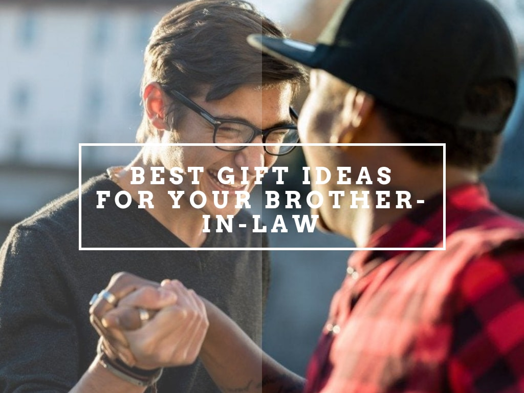 Best Gift Ideas For Your Brother-in-Law