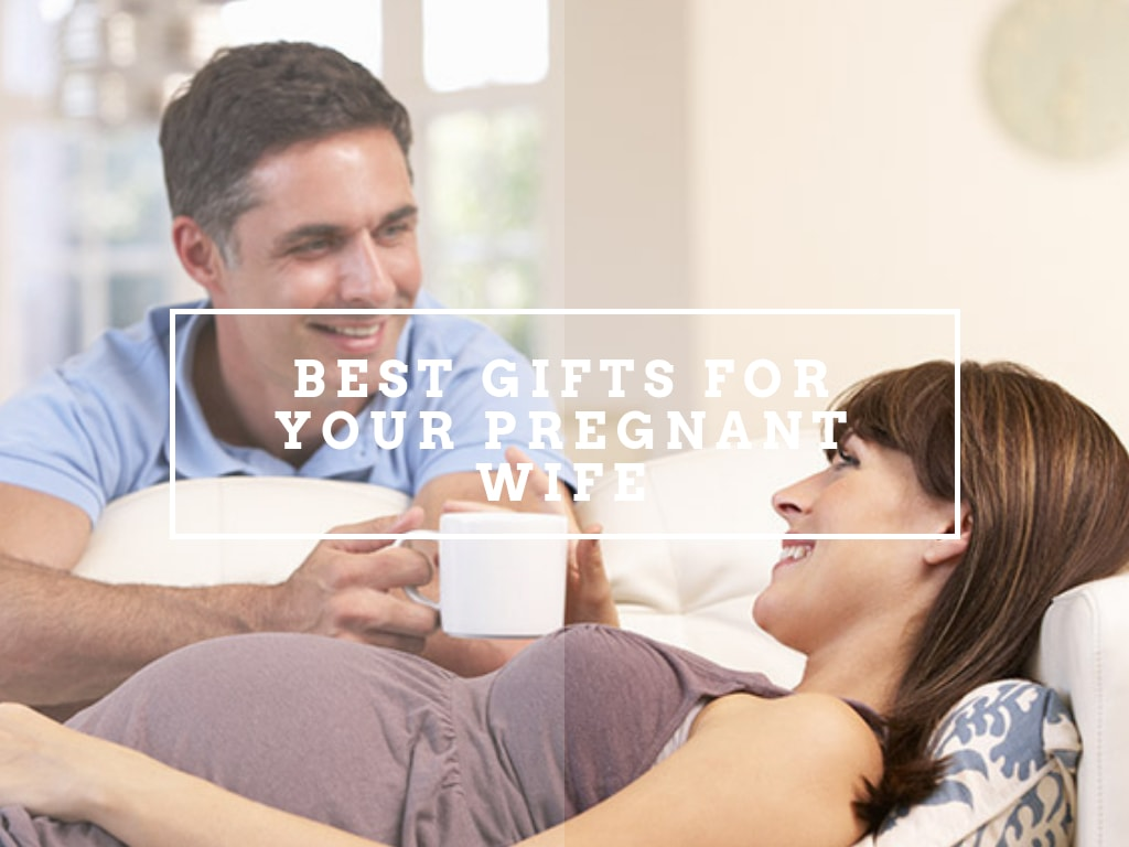 Best Gifts for Pregnant Wife