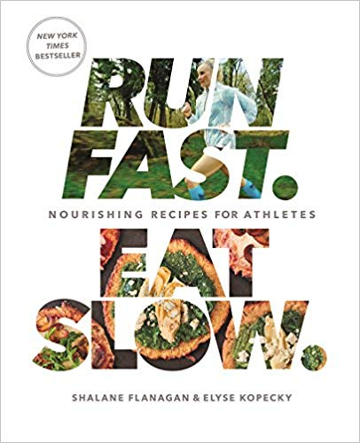 Run Fast. Eat Slow. Nourishing Recipes for Athletes: A Cookbook