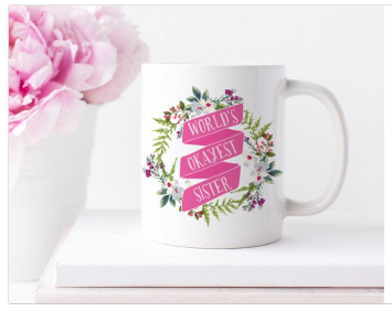 Get this Incredible World's Okayest Sister Floral Mug