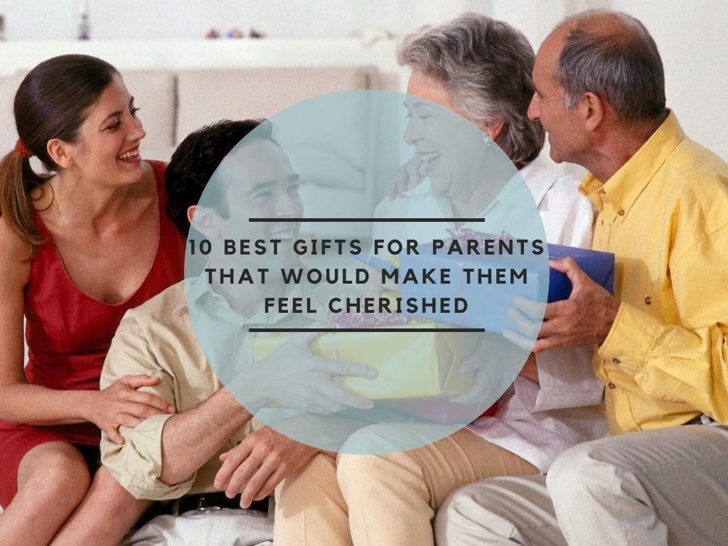 10 Best Gifts for Parents That Would Make Them Feel Cherished