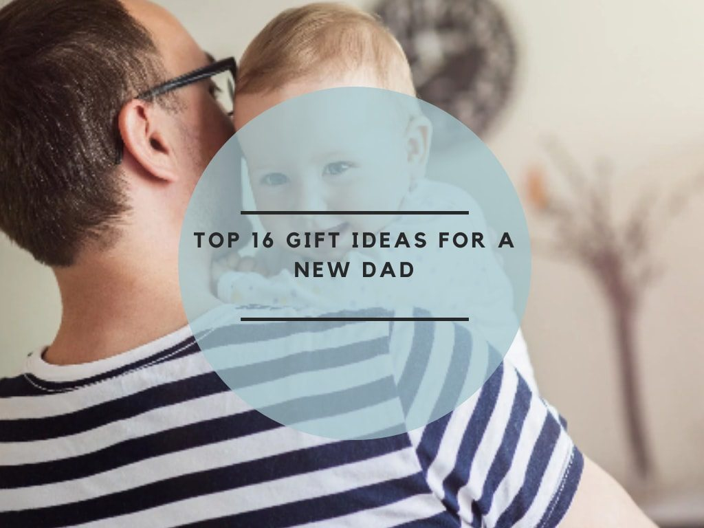 Top 16 Gift Ideas for a New Dad
